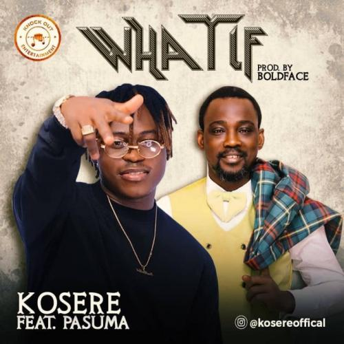 Kosere Ft. Pasuma - What If Mp3 Audio Download