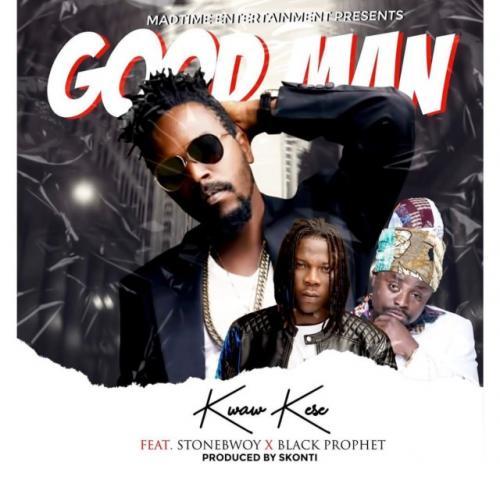 Kwaw Kese - Good Man Ft. Stonebwoy, Black Prophet Mp3 Audio Download