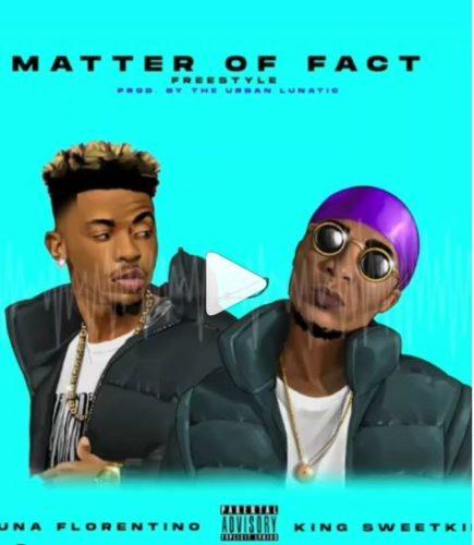 Luna Florentino Ft. King Sweetkid - Matter Of Fact Mp3 Audio Download