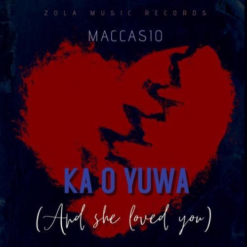 Maccasio - Ka O Yua (And She Loved You) Mp3 Audio Download