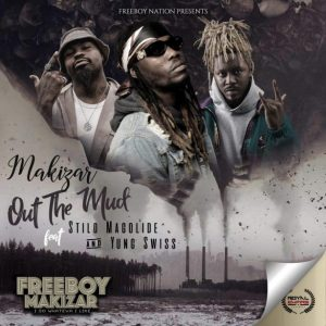 Makizar - Out The Mud Ft. Stilo Magolide, Yung Swiss Mp3 Audio Download