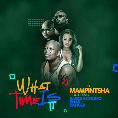 Mampintsha - What Time Is It Ft. Babes Wodumo, Bhar & Danger Mp3 Audio Download