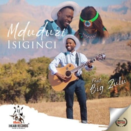 Mduduzi - Isiginci Ft. Big Zulu Mp3 Audio Download
