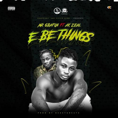 Mr Gbafun Ft. AK Zeal - E Be Things Mp3 Audio Download
