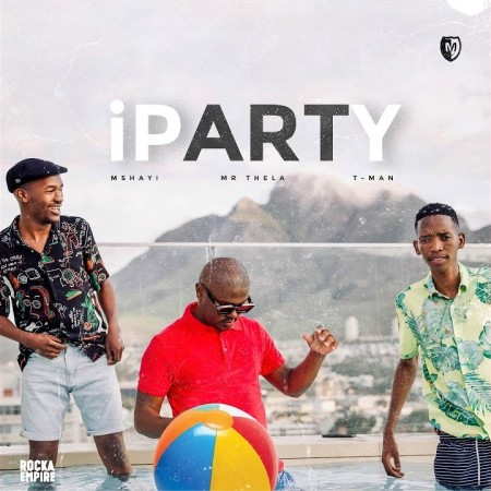 Mshayi & Mr Thela - iParty Ft. T-Man Mp3 Audio Download