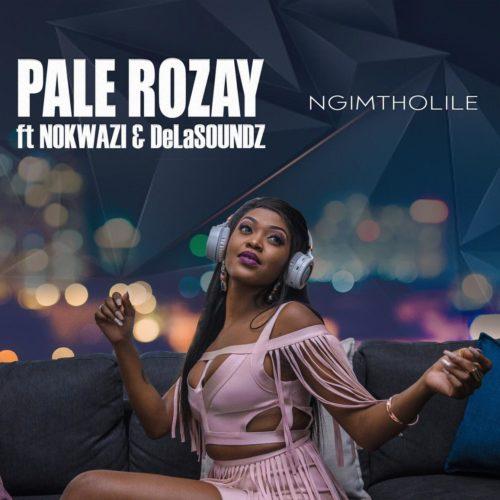 Pale Rozay - Ngimtholile Ft. Nokwazi, DeLASoundz Mp3 Audio Download