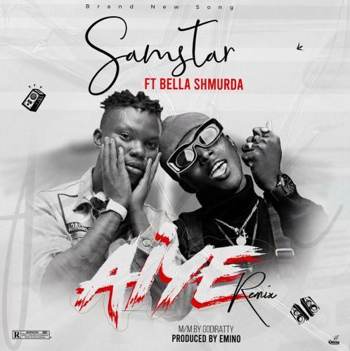 Samstar - Aiye (Remix) Ft. Bella Shmurda Mp3 Audio Download