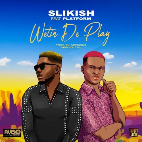 Slikish - Wetin De Play Ft. Platform Mp3 Audio Download