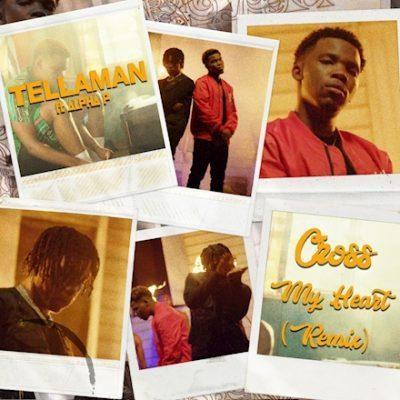 Tellaman - Cross My Heart (Remix) Ft. Alpha P Mp3 Audio Download