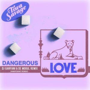 Tiwa Savage - Dangerous Love (Amapiano Remix) Ft. DJ Ganyani, De Mogul SA Mp3 Audio Download
