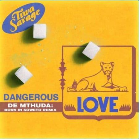Tiwa Savage - Dangerous Love (De Mthuda Born In Soweto Remix) Mp3 Audio Download