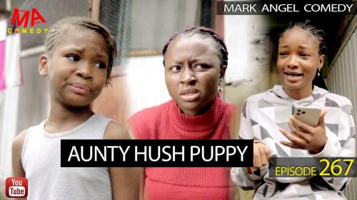 VIDEO: Mark Angel Comedy - Aunty Hush Puppy (Episode 267) Mp4 Download