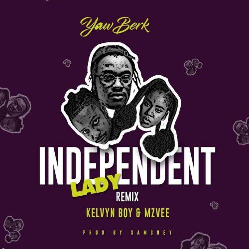 Yaw Berk - Independent Lady (Remix) Ft. Kelvyn Boy, MzVee Mp3 Audio Download