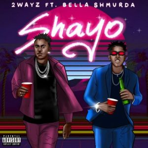 2Wayz Ft. Bella Shmurda - Shayo (Audio + Video) Mp3 Mp4  Download