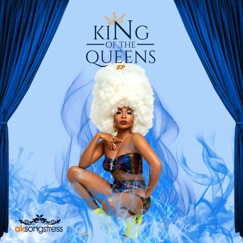 AK Songstress - King Of The Queens (Song) Mp3 Audio Download