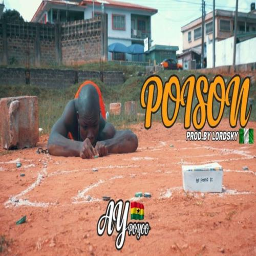 AY Poyoo - Poison (Prod. by Lord Sky) Mp3 Audio Download