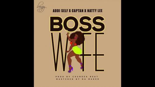 Addi Self x Captan x Natty Lee - Boss Wife Mp3 Audio Download