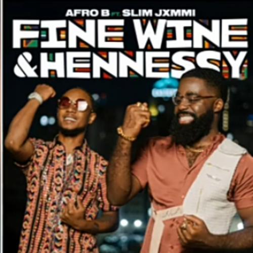 Afro B Ft. Slim Jxmmi - Fine Wine & Hennessy Mp3 Audio Download