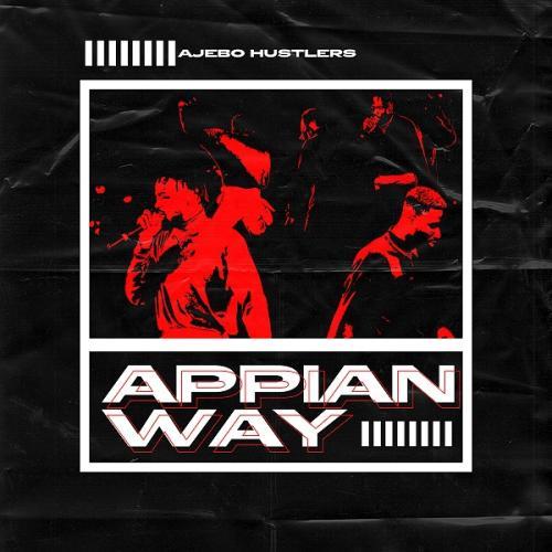 Ajebo Hustlers - Appian Way Mp3 Audio Download