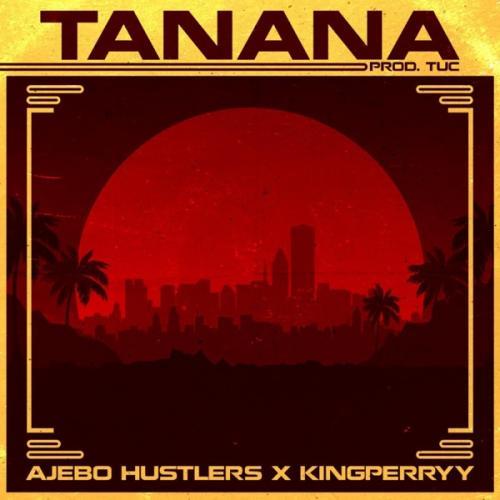 Ajebo Hustlers Ft. King Perryy - Tanana Mp3 Audio Download