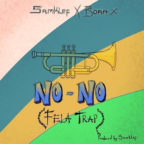 [Audio + Video] Samklef Ft. Bora X - No No (Fela Trap) Mp3 Mp4 Download