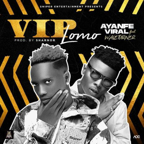 Ayanfe Viral Ft. Wale Turner - VIP Lomo Mp3 Audio Download