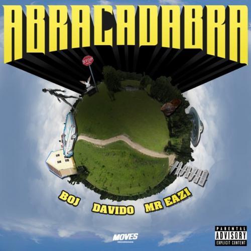 BOJ Ft. Davido & Mr Eazi - Abracadabra Mp3 Audio Download