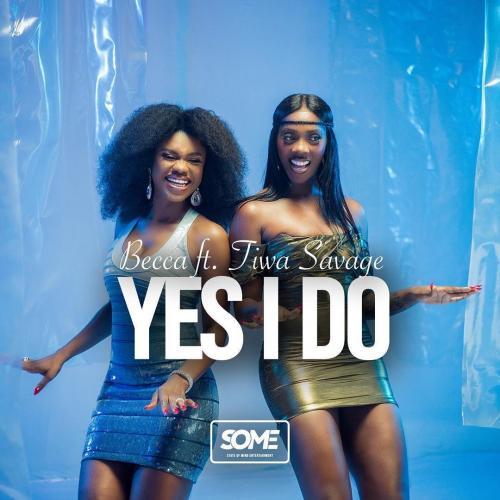 Becca Ft. Tiwa Savage - Yes I Do Mp3 Audio Download