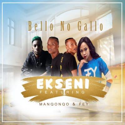 Bello No Gallo - Ekseni ft. Manqonqo & Fey Mp3 Audio Download