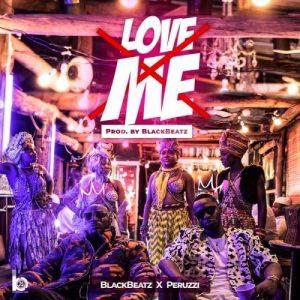 BlackBeatz Ft. Peruzzi - Love Me (Prod. by Blackbeatz) Mp3 Audio Download
