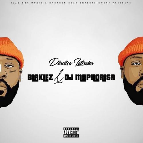 Blaklez Ft. DJ Maphorisa - Dladisa Letheka Mp3 Audio Download
