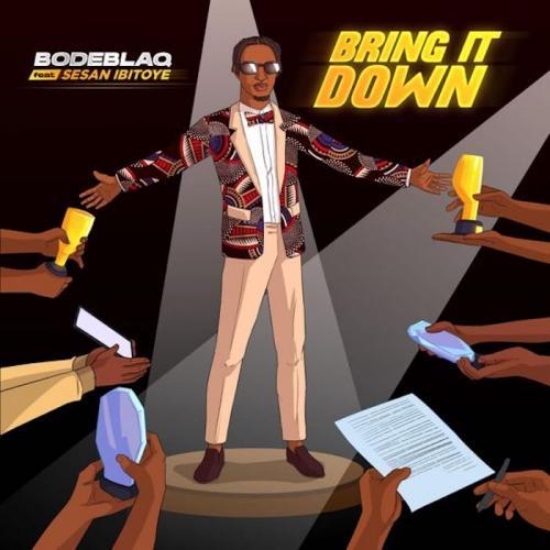 Bode Blaq Ft. Sesan Ibitoye - Bring It Down Mp3 Audio Download