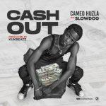 Cameo Huzla – Cash Out Ft. Slowdog