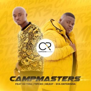 by CampMasters - Sya Enterisha Ft. DJ Tira, Tipcee & Beast Mp3 Audio Download