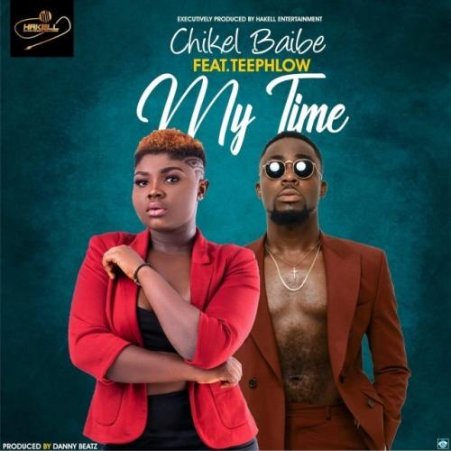 Chikel Baibe - My Time ft. Teephlow (Prod. Danny Beatz) Mp3 Audio Download
