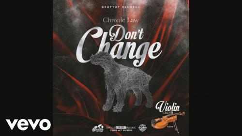 Chronic Law - Dont Change Naijaremix Mp3 Audio Download