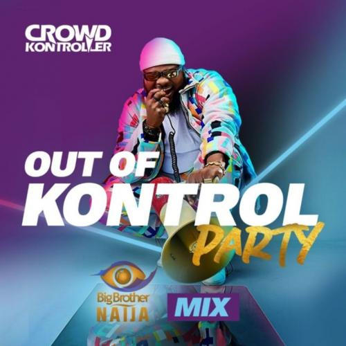 Crowd Kontroller - Out Of Kontrol Party Mix (Big Brother Naija 2020) Mp3 Zip Fast Download Free audio complete