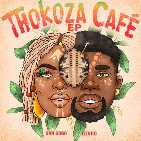 DBN Gogo & Dinho - Thokoza Cafe (FULL EP) Mp3 Zip Fast Download Free audio complete
