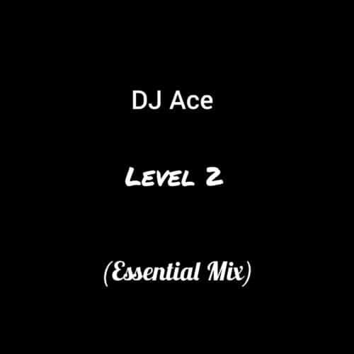 DJ Ace - Level 2 (Essential Mix) Mp3 Audio Download
