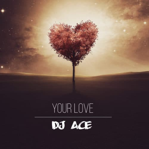 DJ Ace - Your Love Mp3 Audio Download
