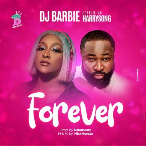 DJ Barbie Ft. Harrysong - Forever Mp3 Audio Download