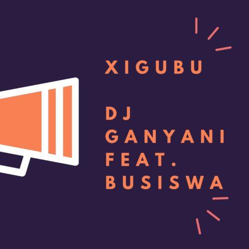DJ Ganyani - Xigubu Ft. Busiswa Mp3 Audio Download