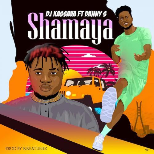 DJ Kassava Ft. Danny S - Shamaya Mp3 Audio Download