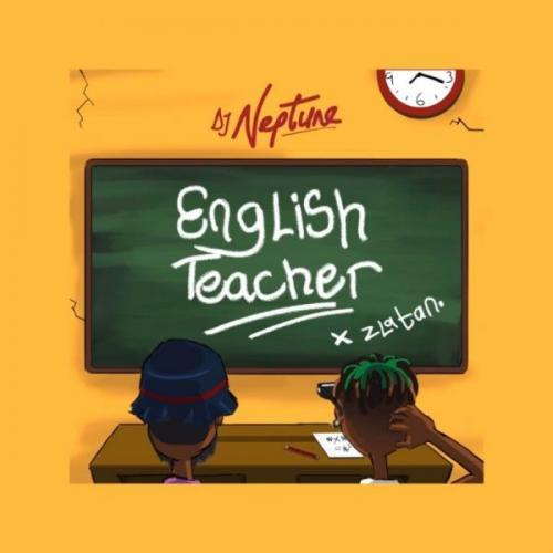 DJ Neptune - English Teacher Ft. Zlatan Mp3 Audio Download