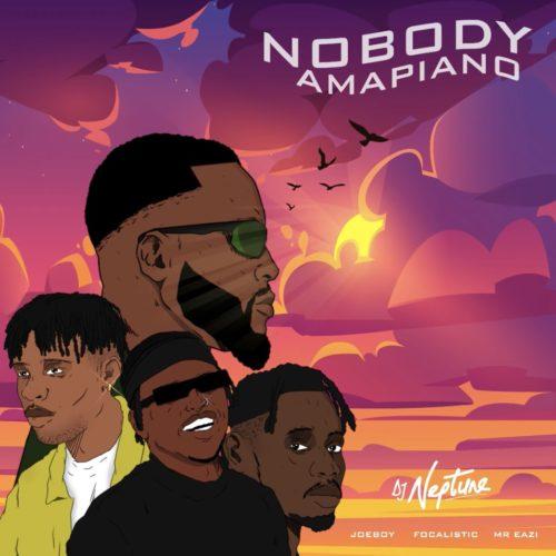 DJ Neptune - Nobody (Amapiano Remix) Ft. Focalistic, Joeboy, Mr Eazi Mp3 Audio Download