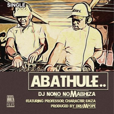 DJ Nono No Mabhiza - Abathule ft. Emza, Professor & Character Mp3 Audio Download