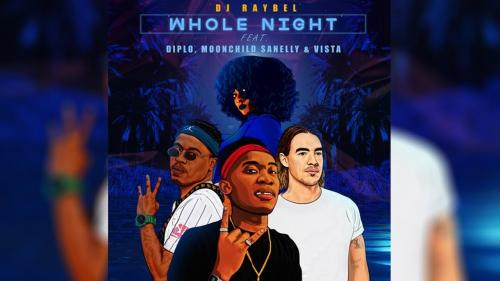 DJ Raybel - Whole Night Ft. Diplo, Moonchild Sanelly & Vista Mp3 Audio Download