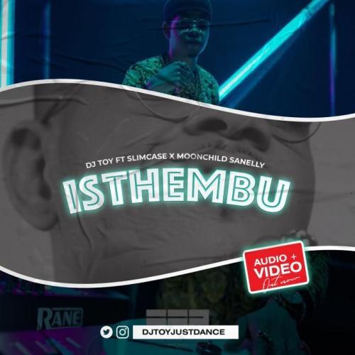 DJ Toy Ft. Slimcase x Moonchild Sanelly - Isthembu (Audio + Video) Mp3 Mp4 Download
