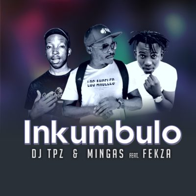 DJ Tpz & Mingas - Inkumbulo Ft. Fekza Mp3 Audio Download