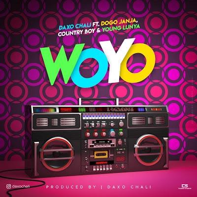 Daxo Chali Ft. Dogo Janja, Country Boy, Young Lunya - WOYO Mp3 Audio Download